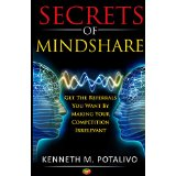 Secrets of MindShare: Get The Referrals You Want By Making Your Competition Irrelevant Secrets of MindShare: Get The Referrals You Want By Making Your Competition Irrelevant